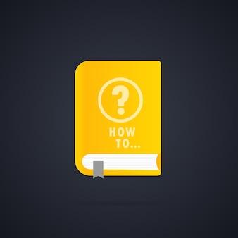 Libro guía de cómo hacerlo. icono de libro de guía del usuario. ilustración vectorial plana