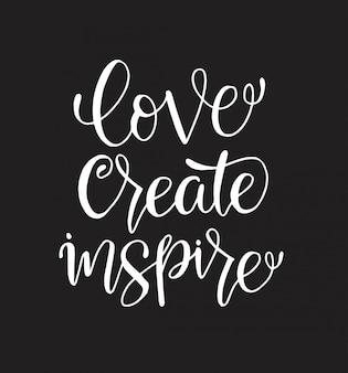 Love create inspire - inscripción de letras de mano, motivación e inspiración cita positiva