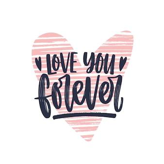 Love you forever frase romántica escrita con elegante fuente caligráfica cursiva en el corazón