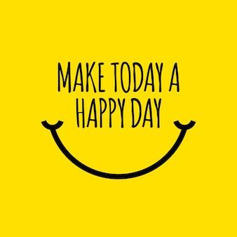 Make today a happy day vector plantilla de diseño
