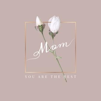 Mamá eres la mejor
