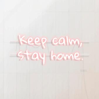 Mantén la calma, quédate en casa, texto de neón