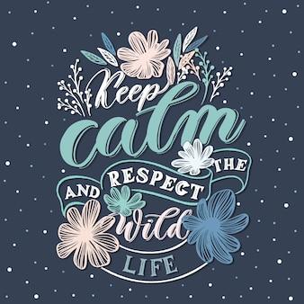 Mantenga la calma y respete la vida silvestre - letras de inscripción de diseño de letras de mano.