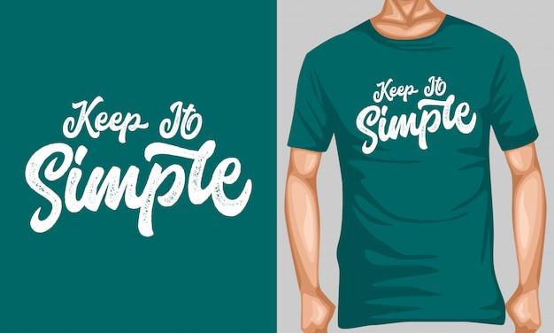 Manténgalo simple tipografía de letras citas para diseño de camiseta