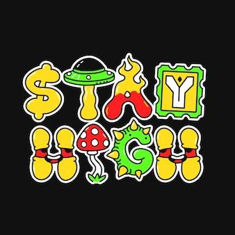 Manténgase alto eslogan, letras de estilo psicodélico trippy.ilustración de personaje de dibujos animados de doodle dibujado a mano de vector.letras divertidas y divertidas, frase de estancia alta, 420, impresión de moda ácida para camiseta, concepto de cartel