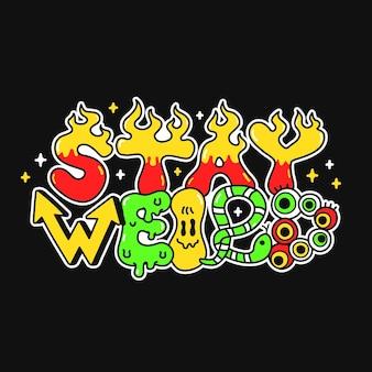 Manténgase extraño lema de cita para camiseta. vector de dibujos animados doodle personaje ilustración pegatina logo. manténgase extraño, impresión de dibujos animados trippy para cartel, concepto de camiseta