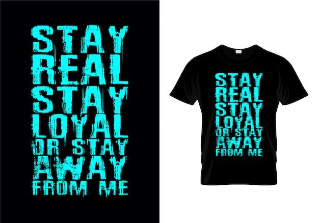 Manténgase real manténgase fiel o manténgase alejado de mí camiseta de tipografía