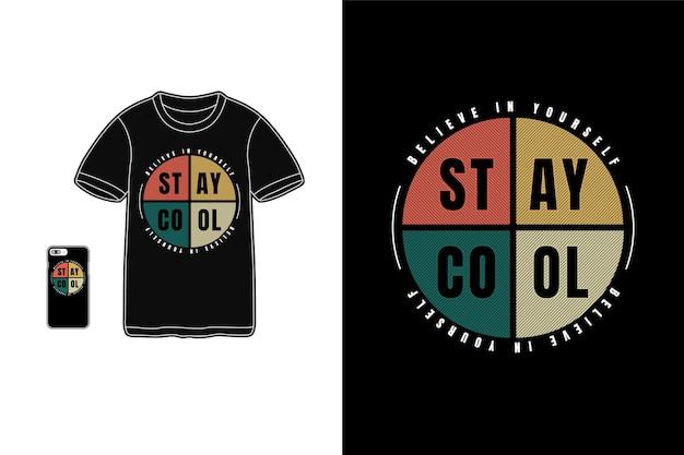 Mantente fresco cree en ti mismo, tipografía de maqueta de camiseta