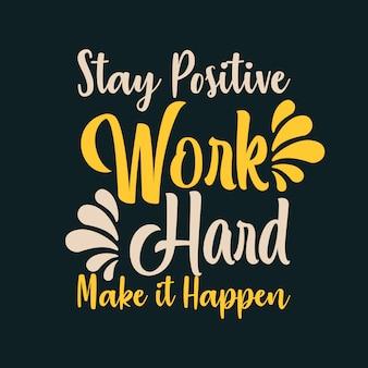 Mantente positivo trabaja duro haz que suceda