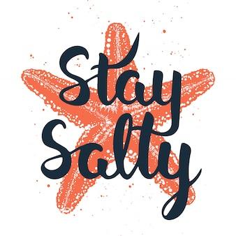 Mantente salado con boceto de la estrella de mar.