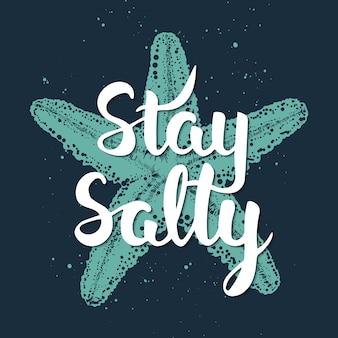 Mantente salado con bocetos de estrellas de mar grabadas.