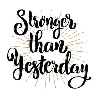 Más fuerte que ayer. cita de letras de motivación dibujada a mano. elemento para cartel, pancarta, tarjeta de felicitación. ilustración