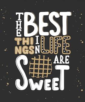 Las mejores cosas de la vida son dulces con gofres.