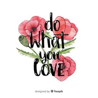 Mensaje romántico con flores: haz lo que amas