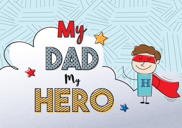 Mi papá es mi héroe, para el día del padre.