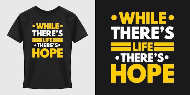Mientras que ther's life hay esperanza, diseño de camiseta con tipografía