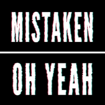 Mistaken oh yeah slogan, holographic and glitch typography