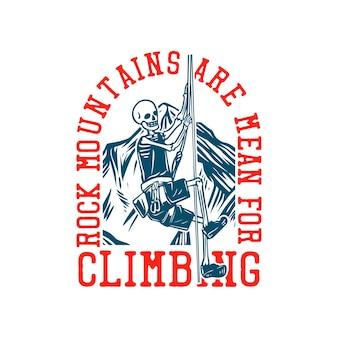 Las montañas rocosas de diseño de camiseta son ideales para escalar con esqueleto escalando en la ilustración vintage de cuerda