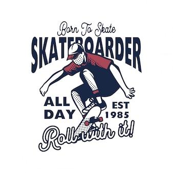 Nacido para patinar todo el día ilustración de skate