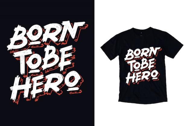 Nacido para ser héroe tipografía ilustración para diseño de camiseta