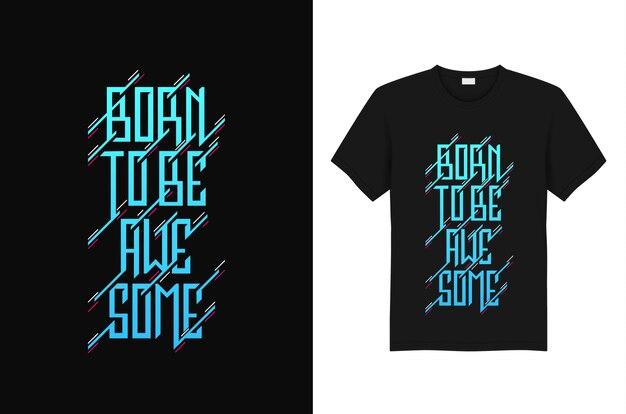 Nacido para ser impresionante tipografía diseño de camiseta