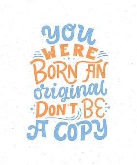 Naciste como un original no seas una copia: cita de letras dibujadas a mano.