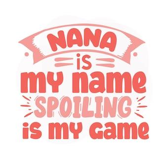 Nana es mi nombre estropeando es mi juego lettering premium vector design