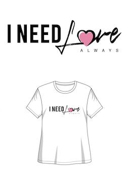 Necesito amor tipografía para imprimir camiseta chica