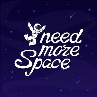 Necesito más espacio astronauta en el espacio exterior con letras de eslogan