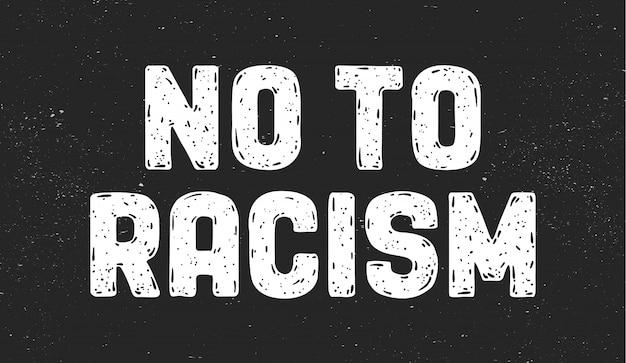 No al racismo. mensaje de texto para acciones de protesta