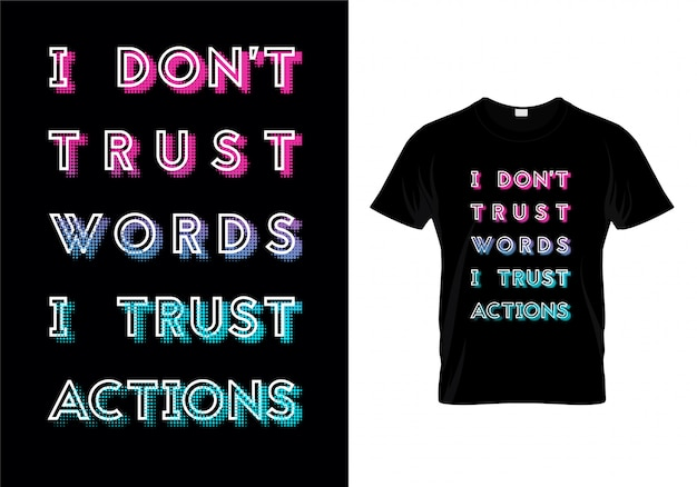 No confío en las palabras confío en la camiseta de la tipografía de las acciones