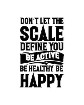 No dejes que la escala te defina, ser activo, ser saludable, ser feliz. tipografía dibujada a mano