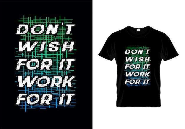 No desees para ello, trabajo para él, tipografía, camiseta, diseño vectorial