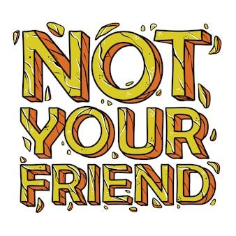 No es tu amigo cita dibujado a mano