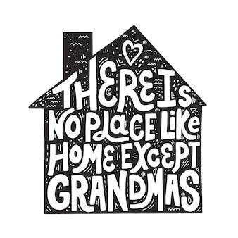 No hay lugar como el hogar, excepto la cita de la abuela en la silueta de una casa. letras vectoriales dibujadas a mano para camiseta, taza, diseño textil.