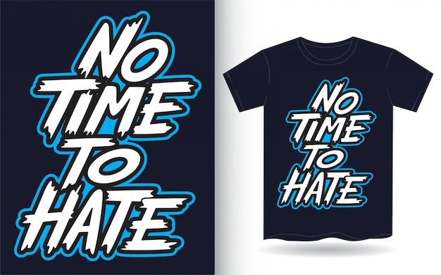 No hay tiempo para odiar las letras de la mano para la camiseta