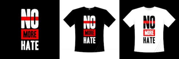 No más diseño de camiseta de tipografía de odio