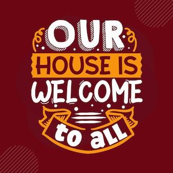 Nuestra casa es bienvenida a todo el diseño de vectores de letras de bienvenida premium