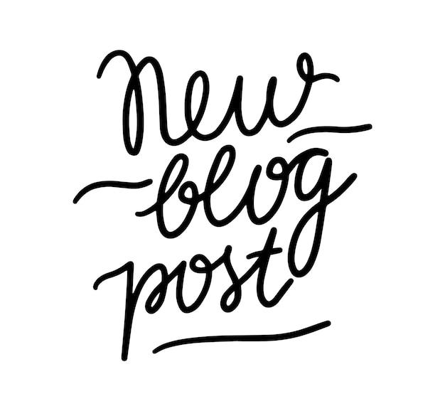 Nueva publicación de blog letras escritas a mano, pancarta con dibujo monocromático, icono o emblema. elemento de diseño, frase para redes sociales, vlog o historias. etiqueta aislada en blanco y negro. ilustración vectorial