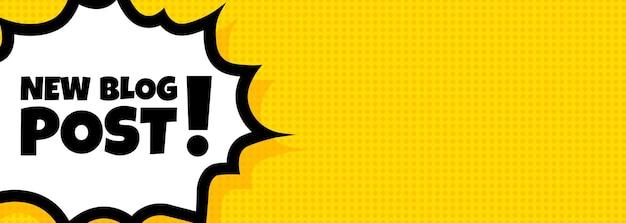 Nuevo banner de burbuja de discurso de publicación de blog. estilo de cómic retro pop art. nuevo texto de publicación de blog. para negocios, marketing y publicidad. vector sobre fondo aislado. eps 10.