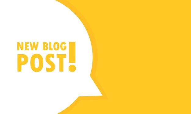 Nuevo banner de burbuja de discurso de publicación de blog. puede utilizarse para negocios, marketing y publicidad. vector eps 10. aislado sobre fondo blanco.