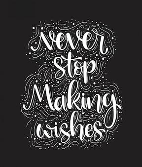 Nunca deje de pedir deseos - inscripción vector de letras a mano. diseño de tipografía.