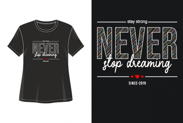 Nunca deje de soñar camiseta de diseño de tipografía