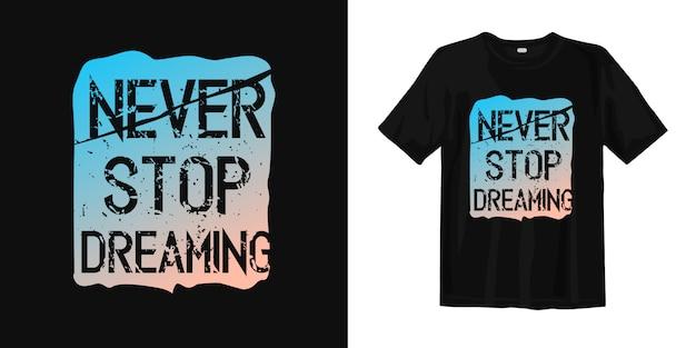 Nunca deje de soñar citas inspiradoras camiseta