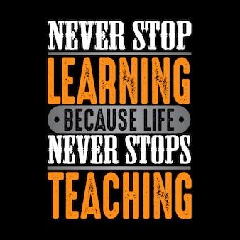 Nunca dejes de aprender porque la vida nunca se detiene.