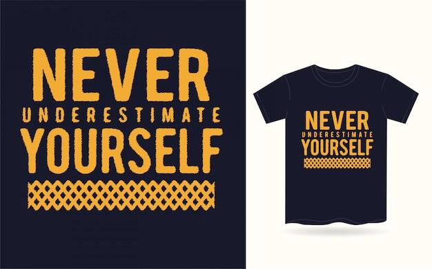 Nunca te subestimes la tipografía para la camiseta
