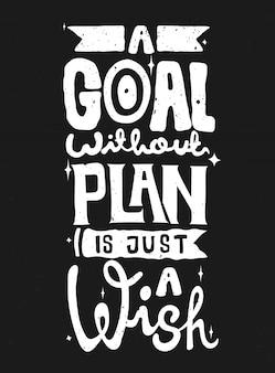 Un objetivo sin plan es solo un deseo. citar tipografía. letras del vector