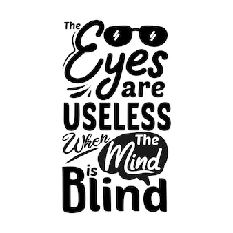 Los ojos son inútiles cuando la mente está ciega.