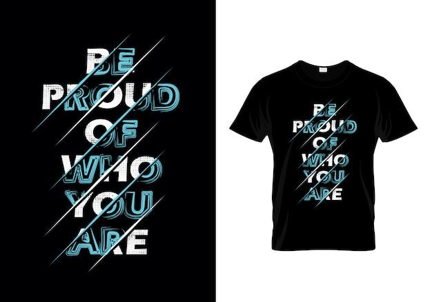 Sé orgulloso de quién eres, tipografía, camiseta, diseño vectorial