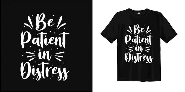 Sé paciente en apuros. tipografía motivacional de arte para el diseño de camisetas